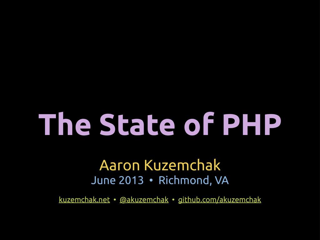 The State of PHP Aaron Kuzemchak June 2013 • Ri...