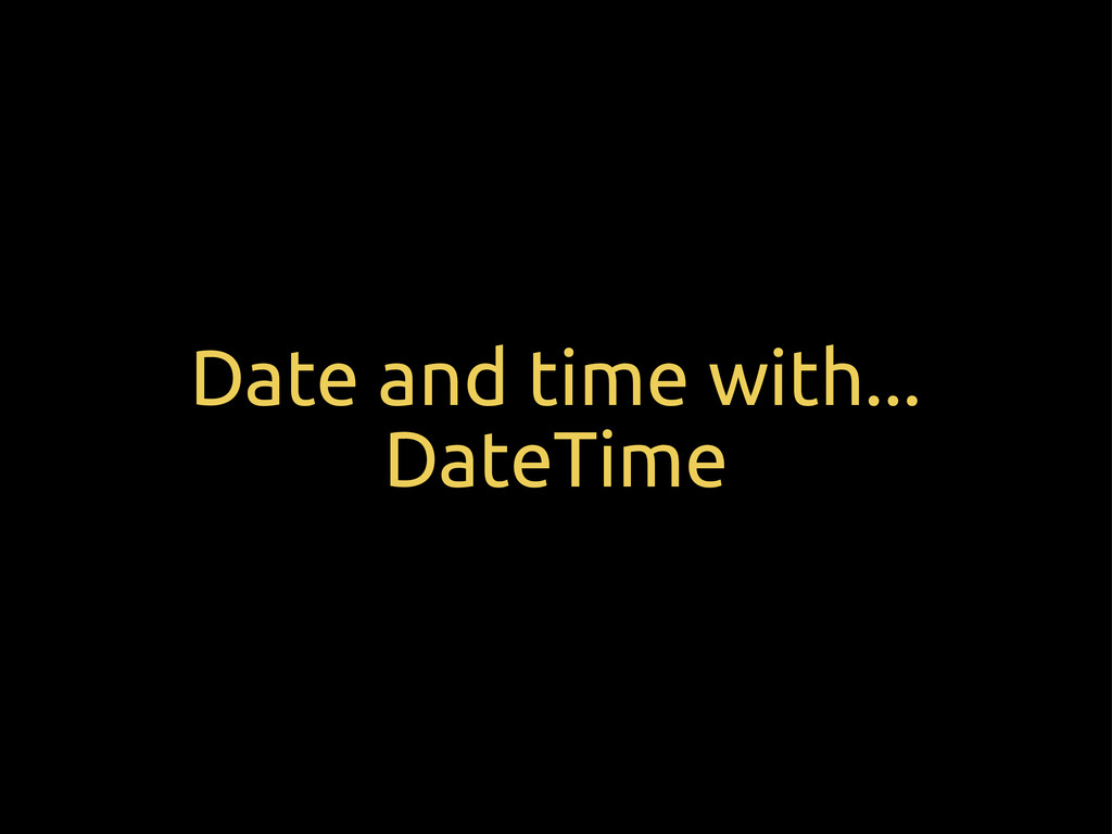 Date and time with... DateTime