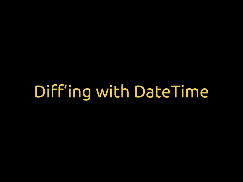 Di#'ing with DateTime