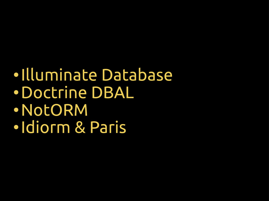 •Illuminate Database •Doctrine DBAL •NotORM •Id...