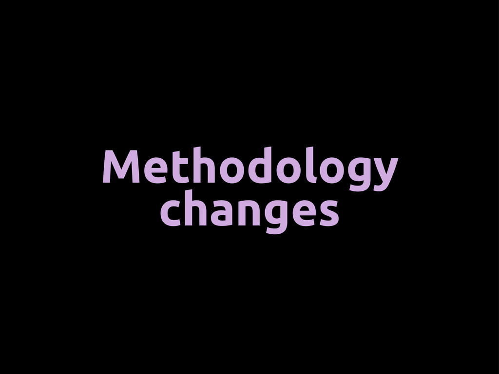 Methodology changes