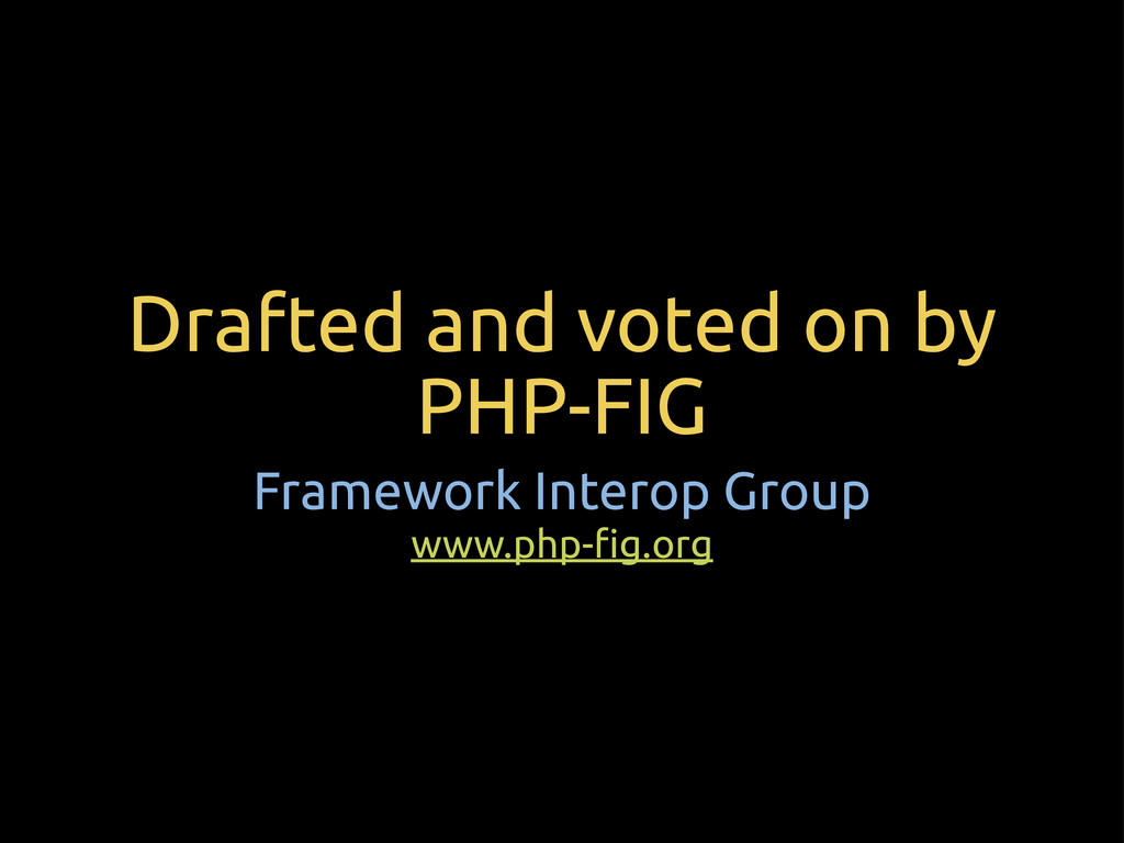 Drafted and voted on by PHP-FIG Framework Inter...