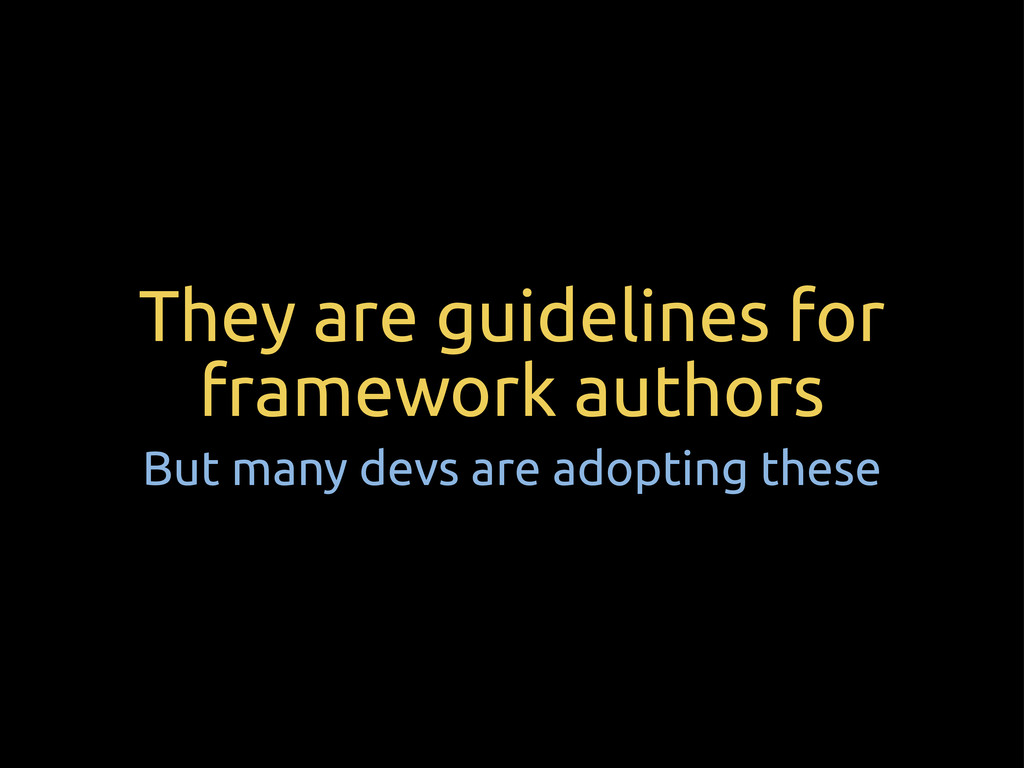 They are guidelines for framework authors But m...