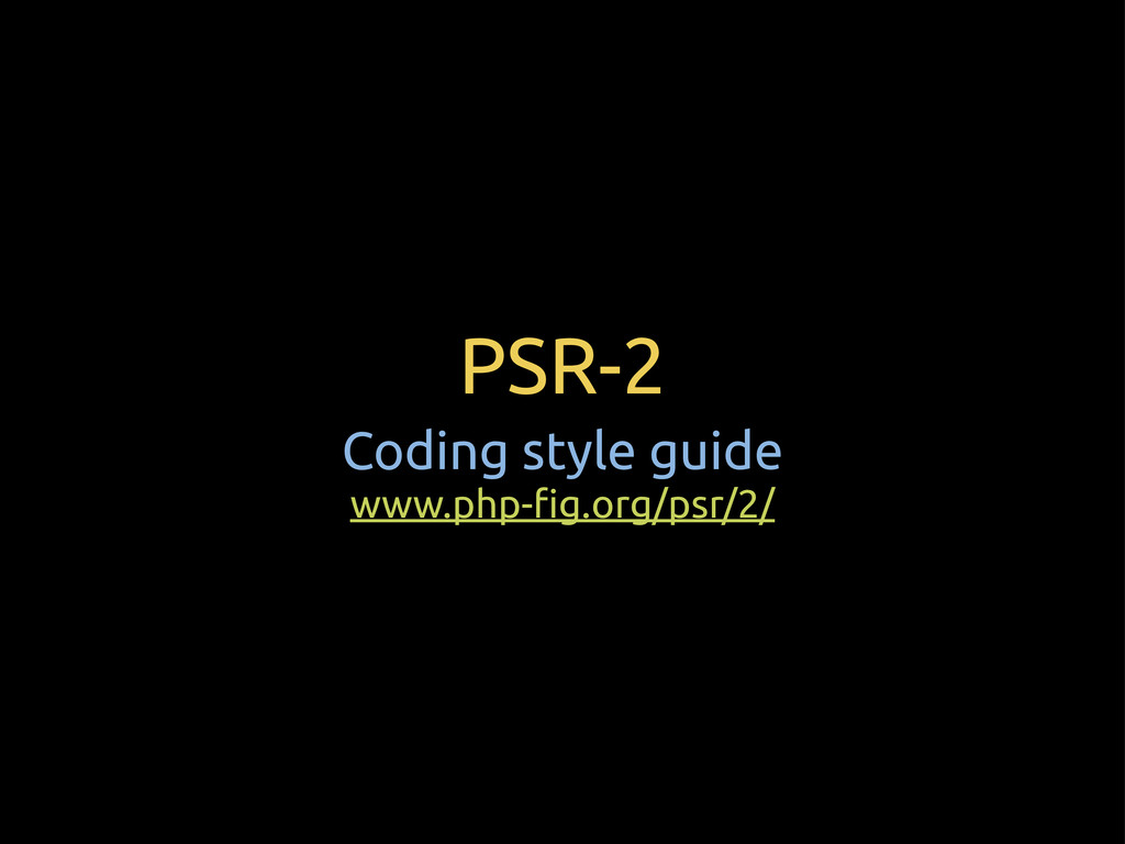 """PSR-2 Coding style guide www.php-""""g.org/psr/2/"""