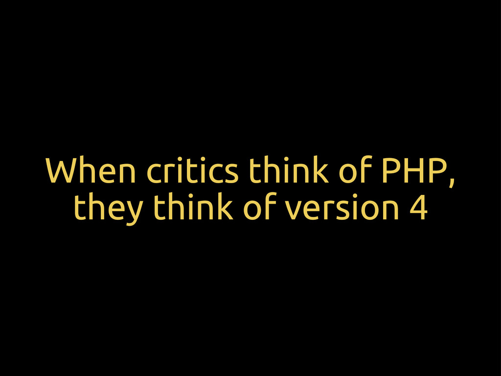 When critics think of PHP, they think of versio...