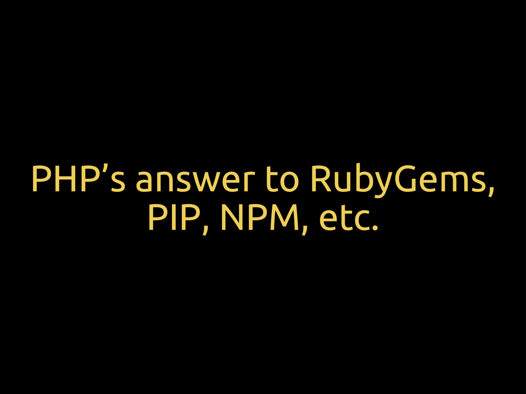 PHP's answer to RubyGems, PIP, NPM, etc.