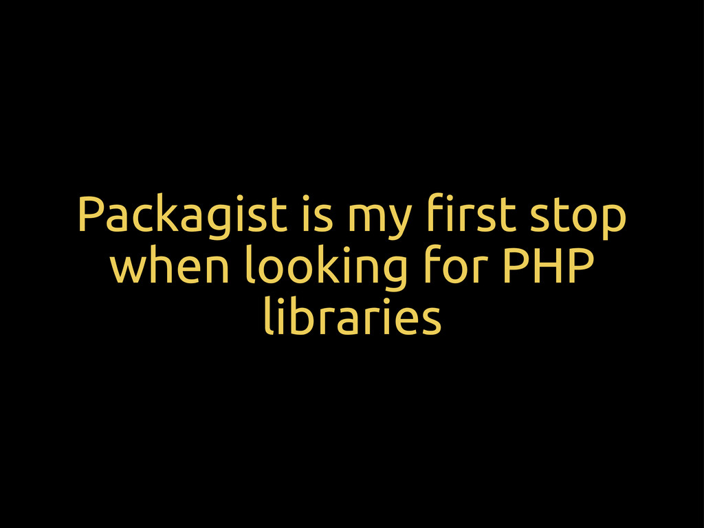 Packagist is my !rst stop when looking for PHP ...