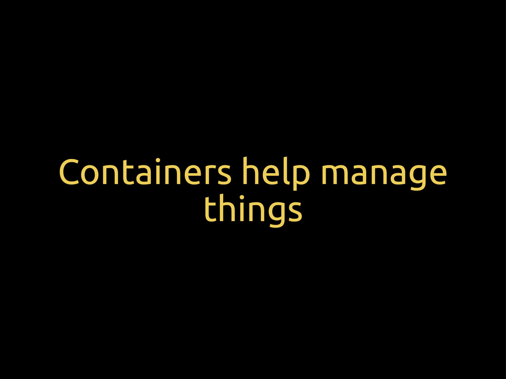 Containers help manage things