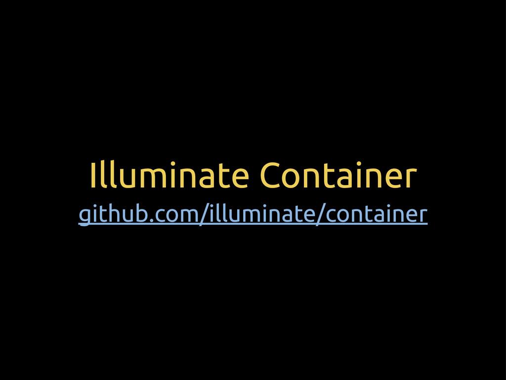 Illuminate Container github.com/illuminate/cont...
