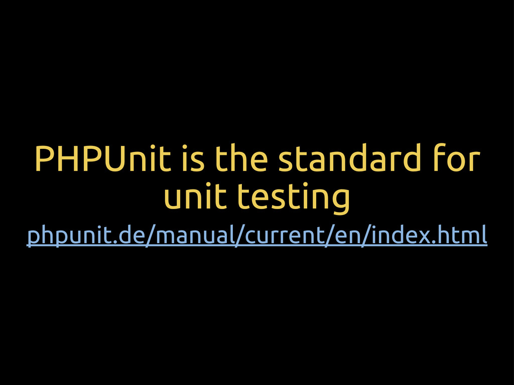 PHPUnit is the standard for unit testing phpuni...