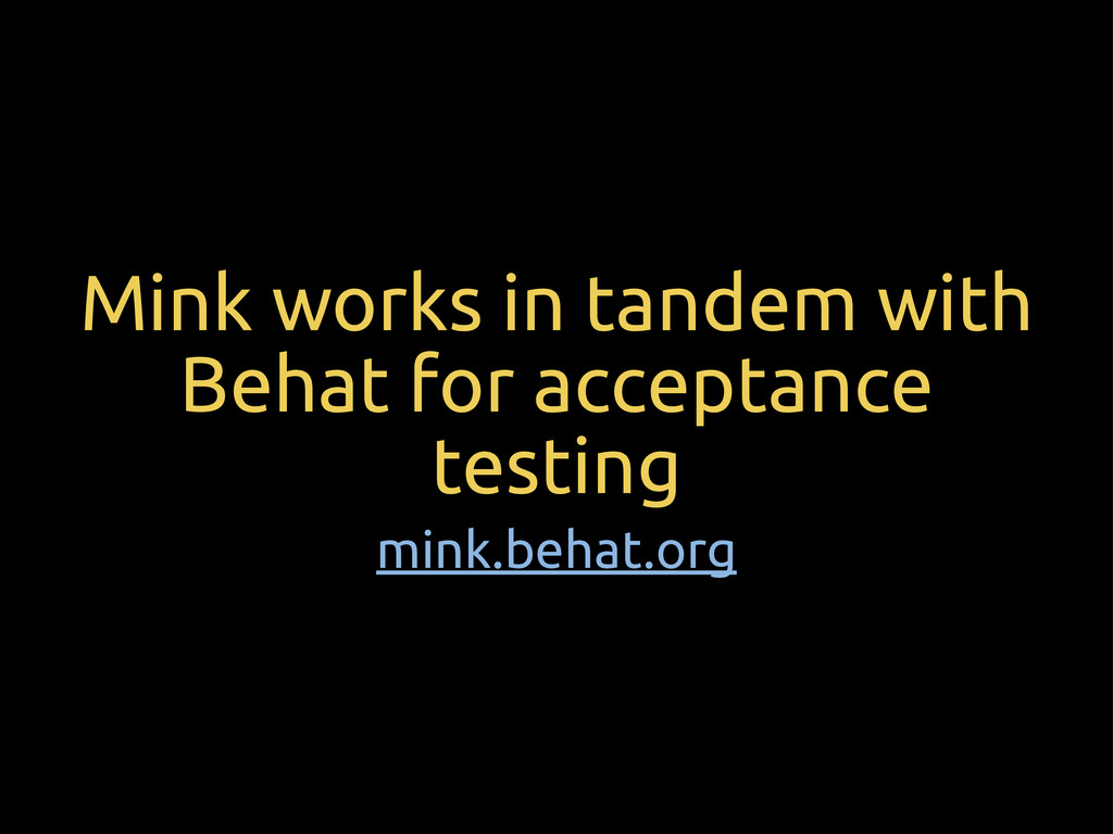Mink works in tandem with Behat for acceptance ...