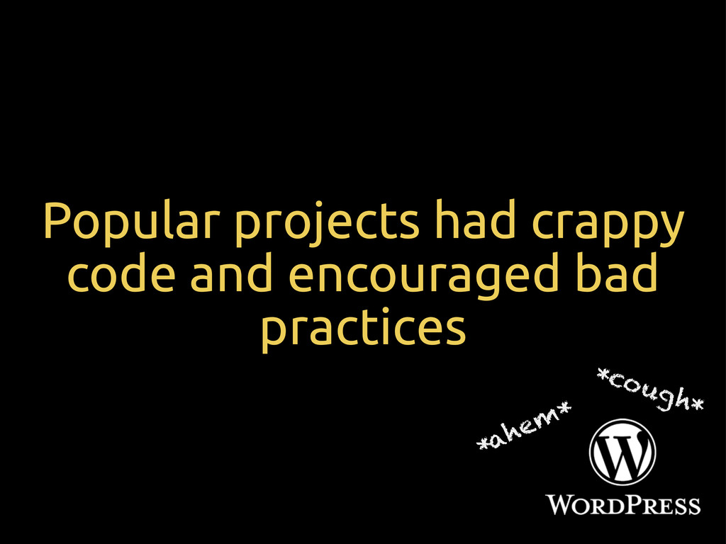 Popular projects had crappy code and encouraged...