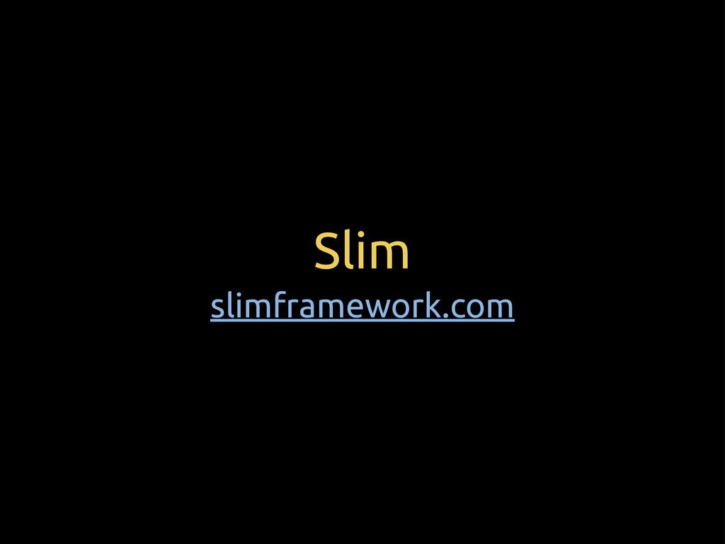 Slim slimframework.com