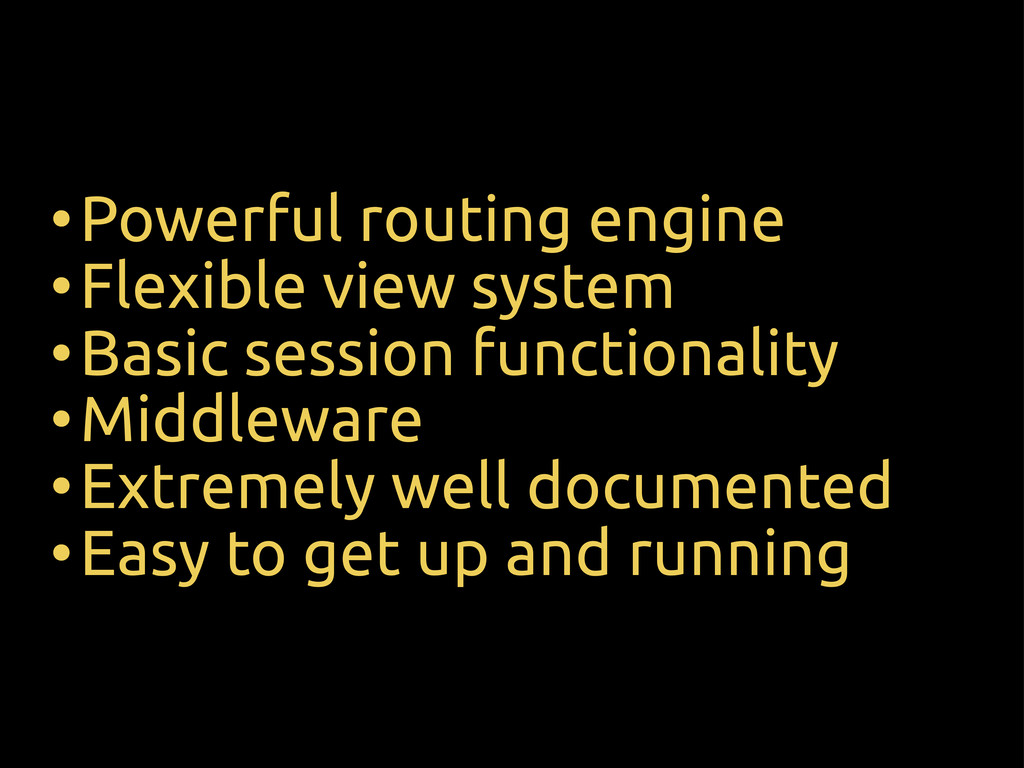 •Powerful routing engine •Flexible view system ...