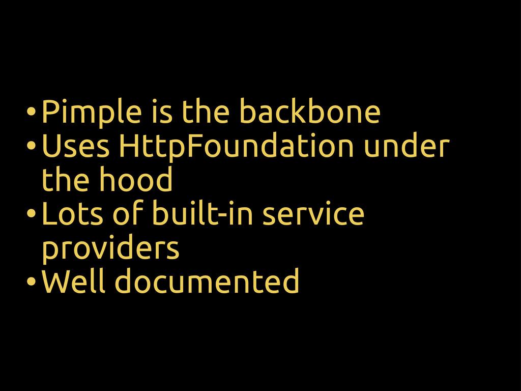•Pimple is the backbone •Uses HttpFoundation un...