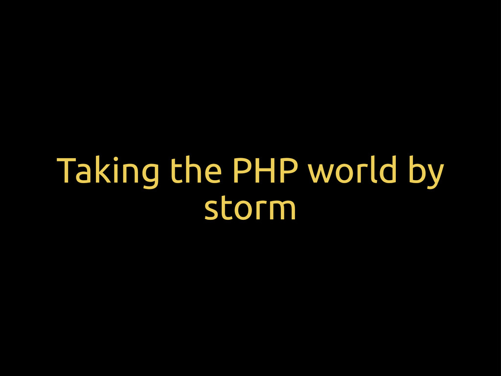 Taking the PHP world by storm