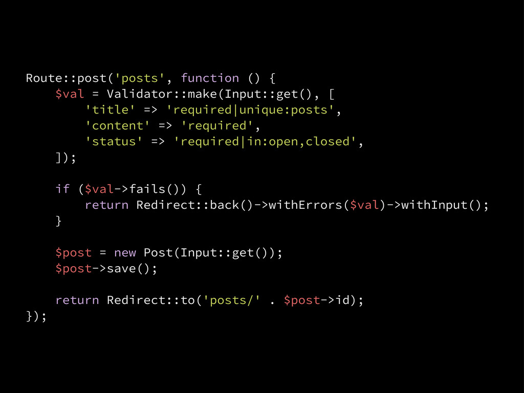 Route::post('posts', function () { $val = Valid...