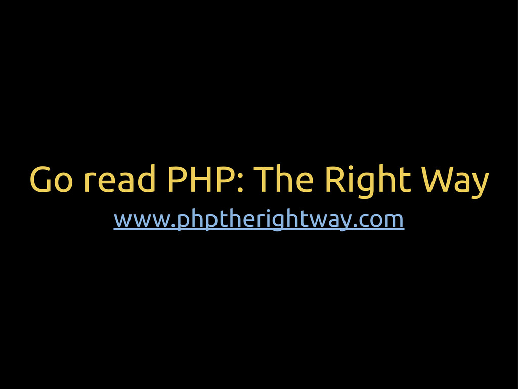 Go read PHP: The Right Way www.phptherightway.c...