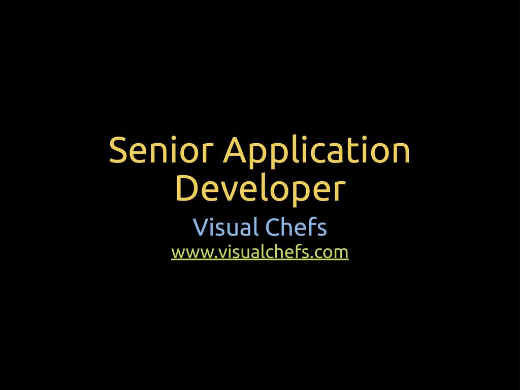 Senior Application Developer Visual Chefs www.v...
