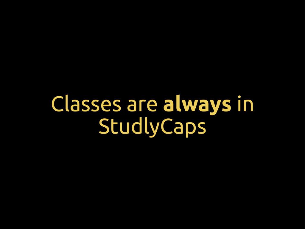 Classes are always in StudlyCaps