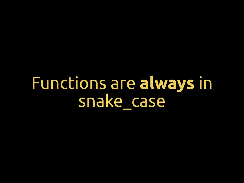 Functions are always in snake_case