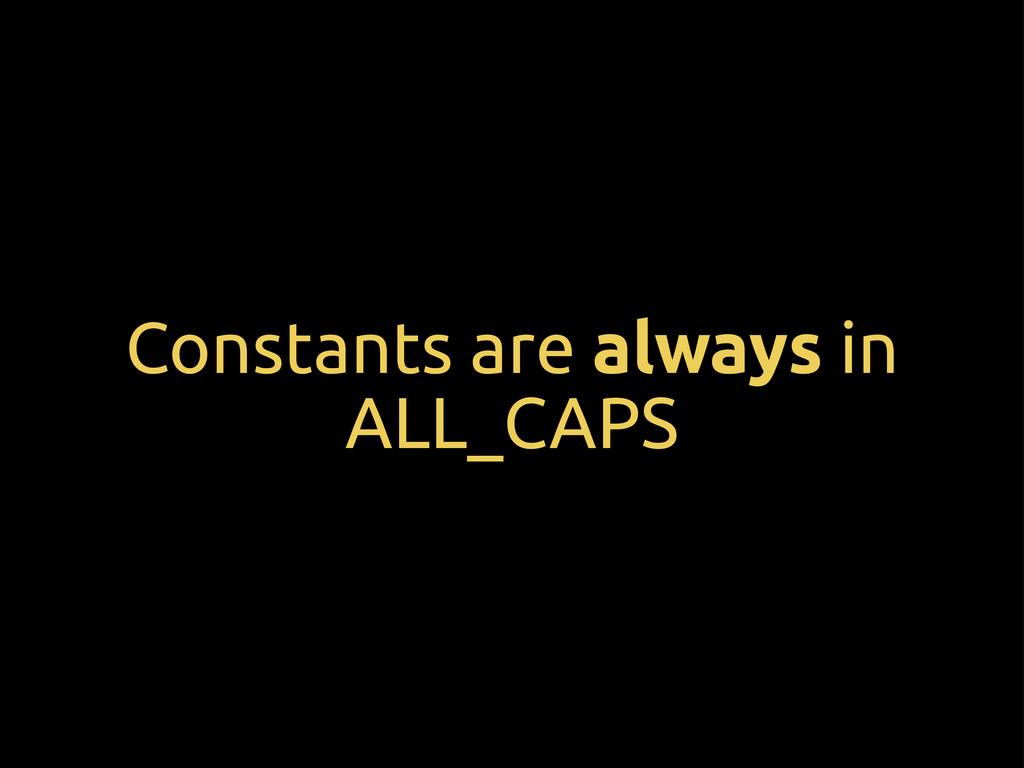 Constants are always in ALL_CAPS