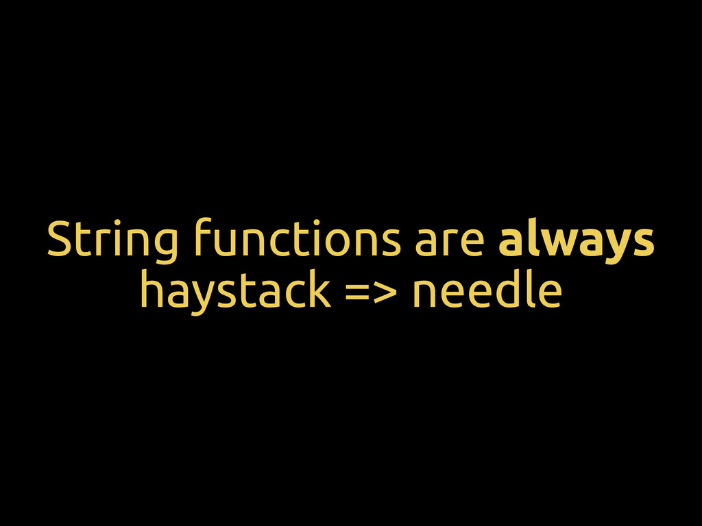 String functions are always haystack => needle