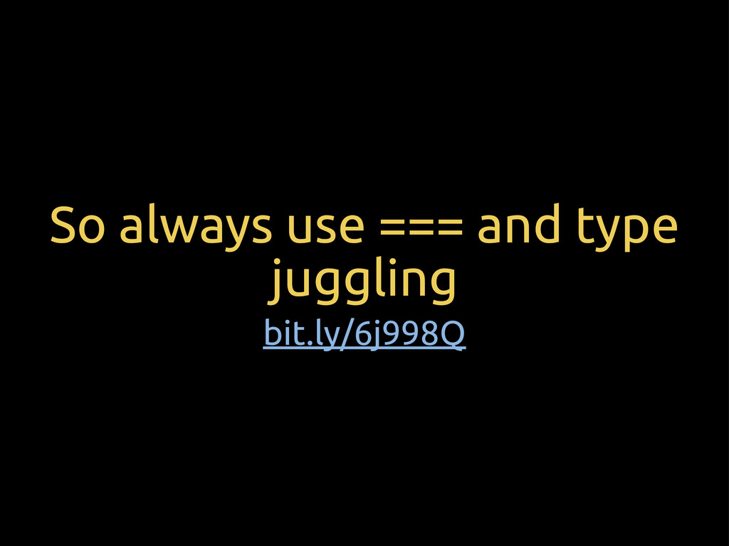 So always use === and type juggling bit.ly/6j99...