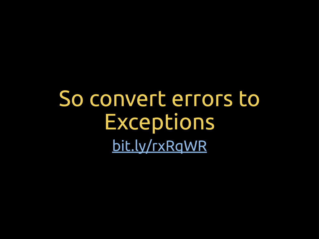 So convert errors to Exceptions bit.ly/rxRqWR