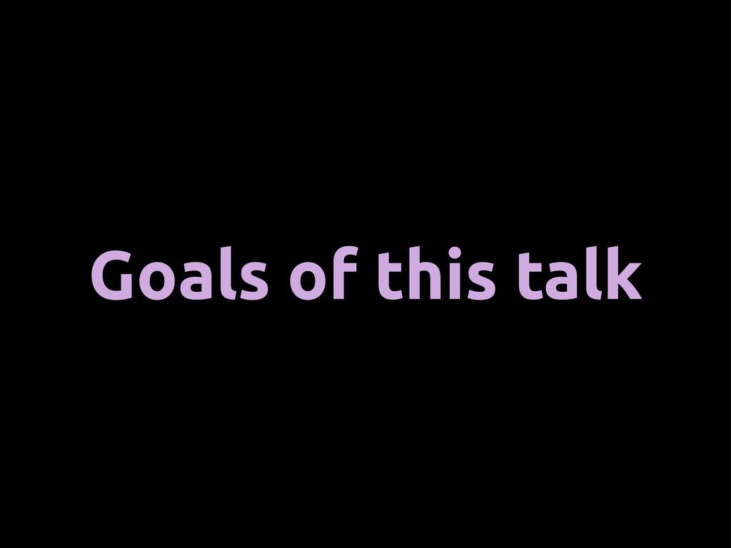 Goals of this talk