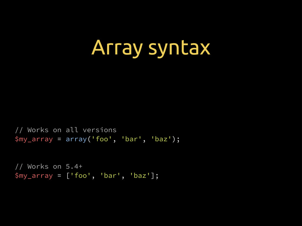 // Works on all versions $my_array = array('foo...