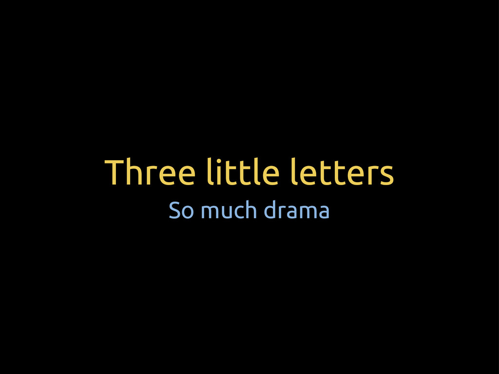 Three little letters So much drama