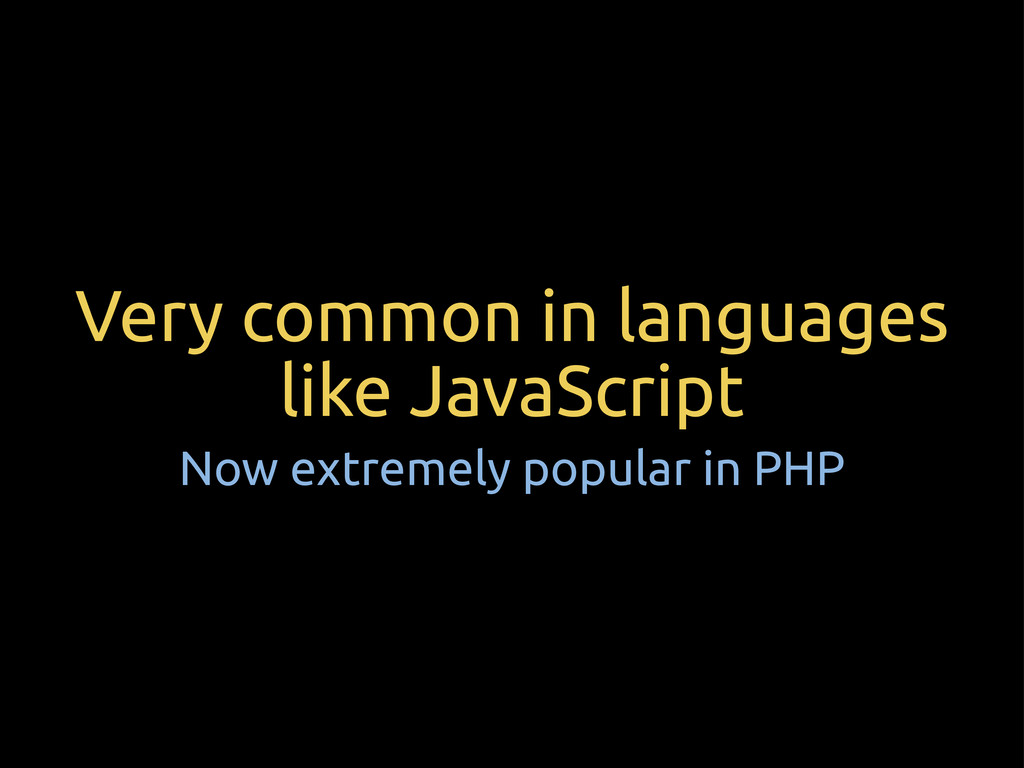 Very common in languages like JavaScript Now ex...