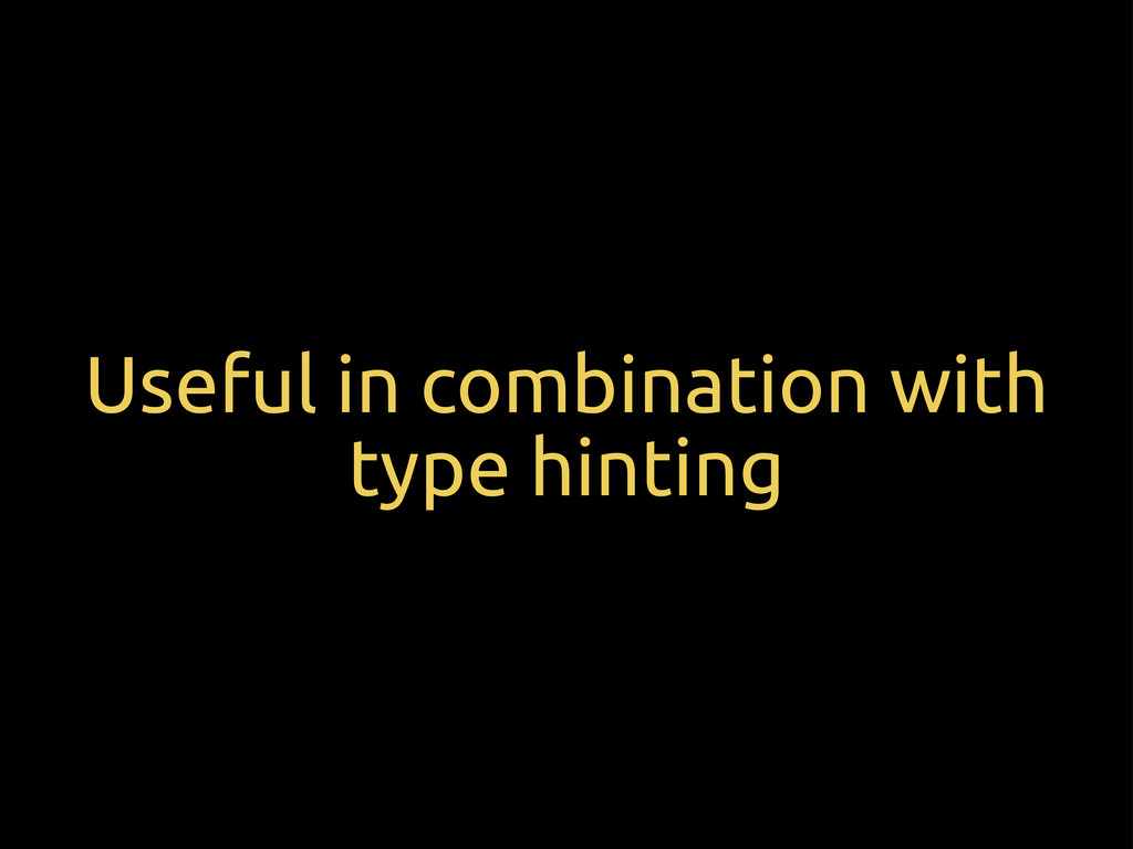 Useful in combination with type hinting
