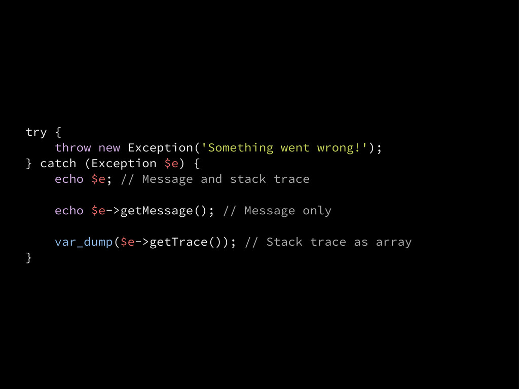 try { throw new Exception('Something went wrong...
