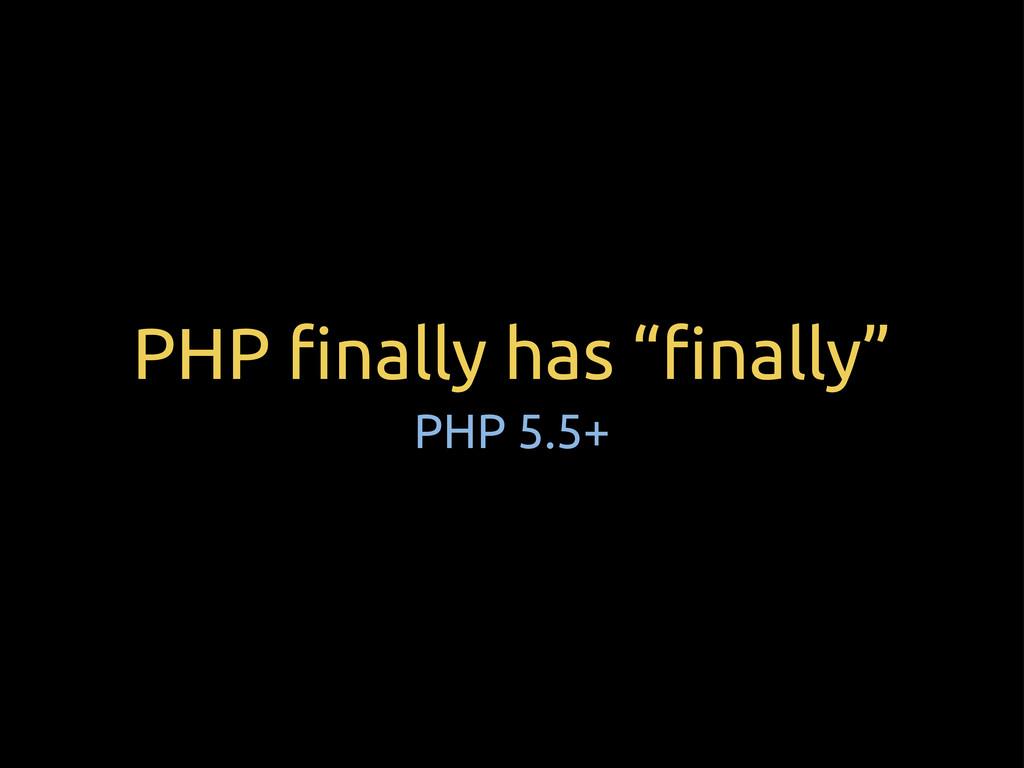 "PHP !nally has ""!nally"" PHP 5.5+"