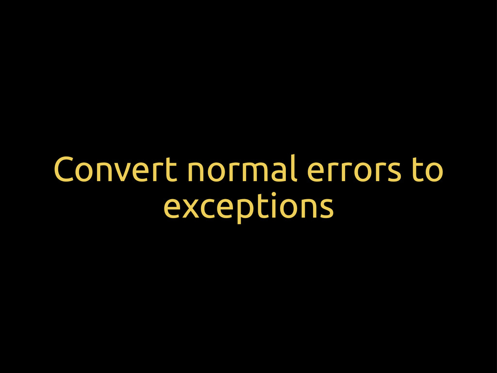 Convert normal errors to exceptions