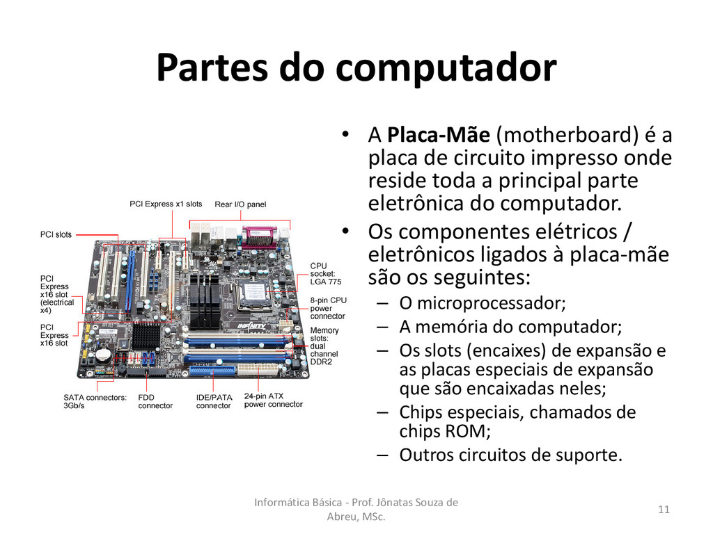 Partes do computador • A Placa-Mãe (motherboard...