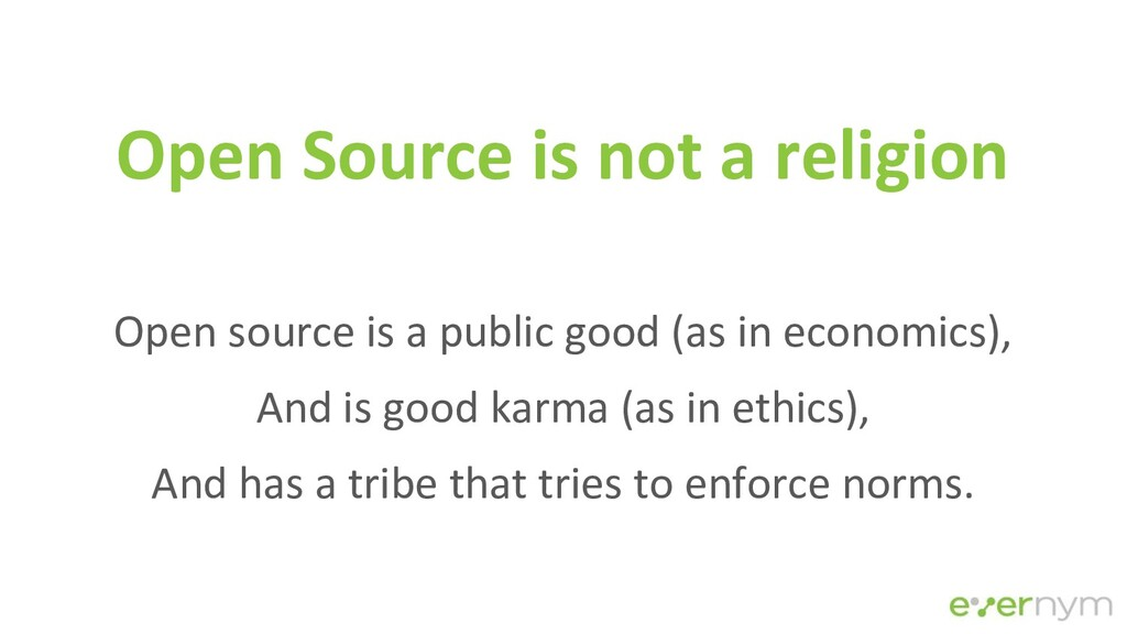 Open Source is not a religion Open source is a ...