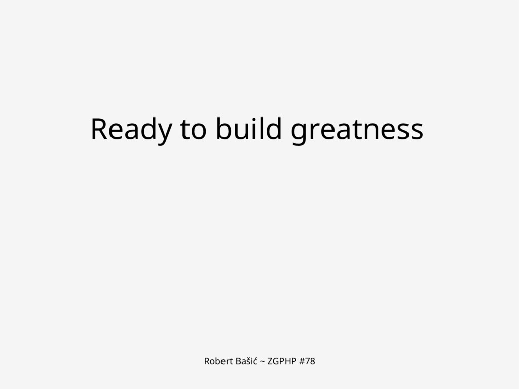 Robert Bašić ~ ZGPHP #78 Ready to build greatne...