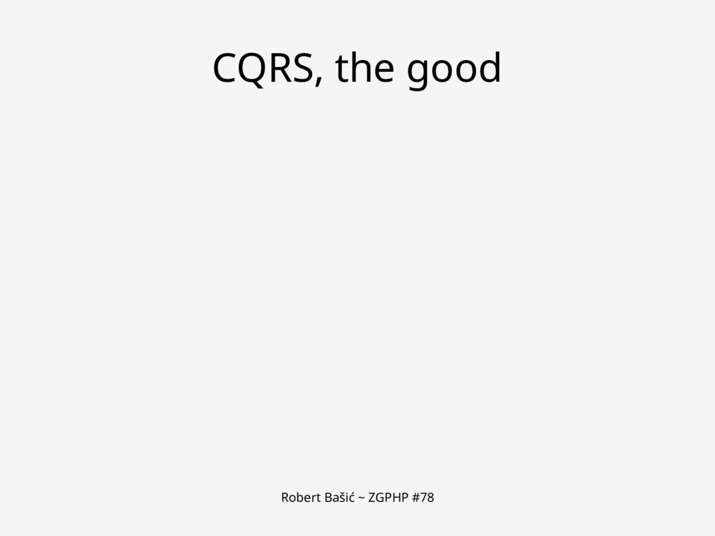 Robert Bašić ~ ZGPHP #78 CQRS, the good