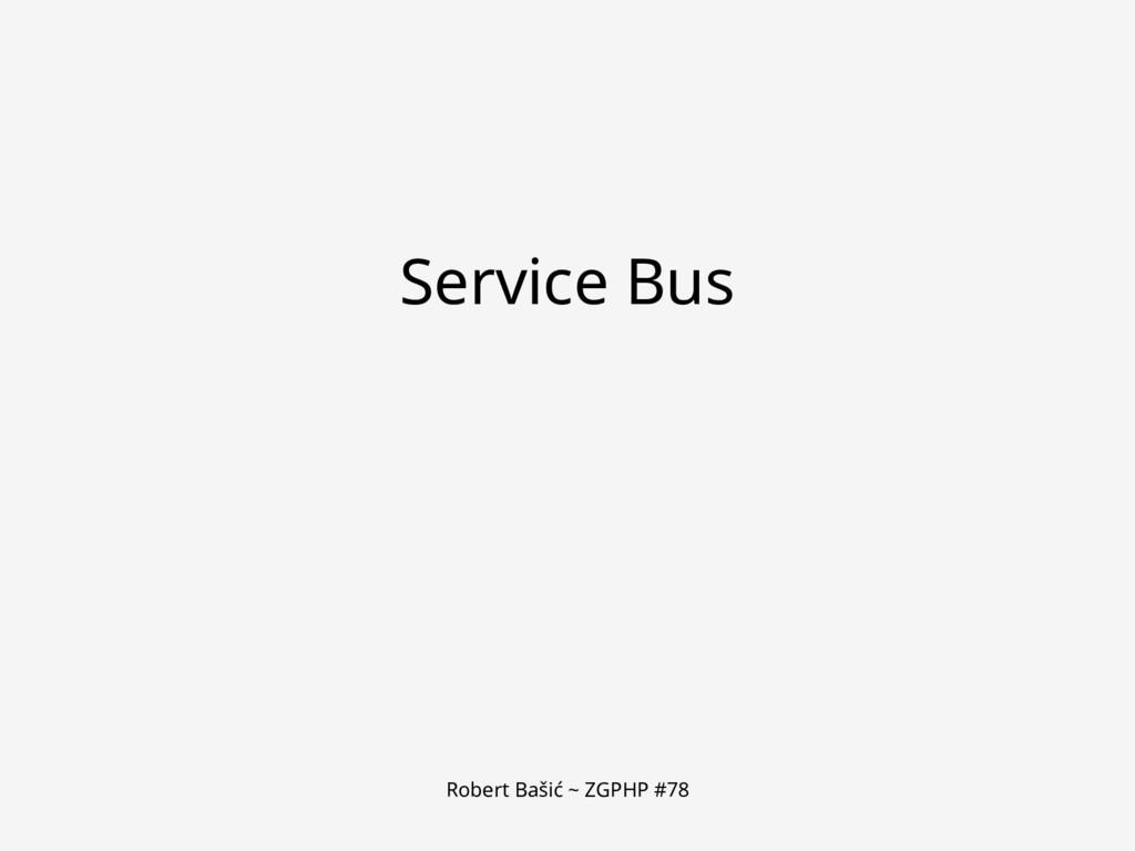 Robert Bašić ~ ZGPHP #78 Service Bus