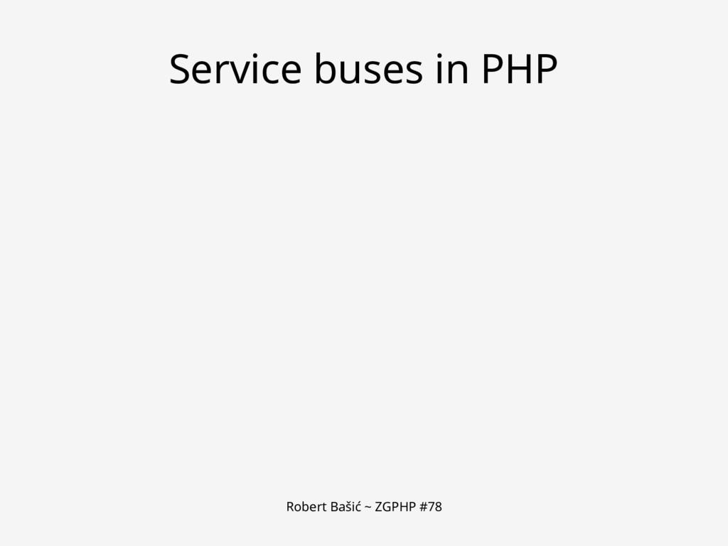 Robert Bašić ~ ZGPHP #78 Service buses in PHP