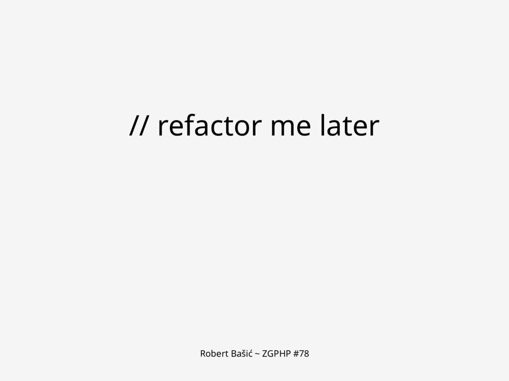 Robert Bašić ~ ZGPHP #78 // refactor me later