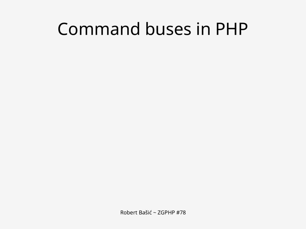 Robert Bašić ~ ZGPHP #78 Command buses in PHP