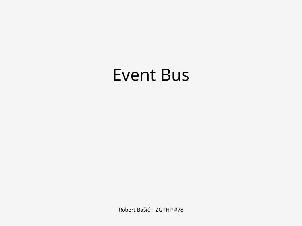 Robert Bašić ~ ZGPHP #78 Event Bus