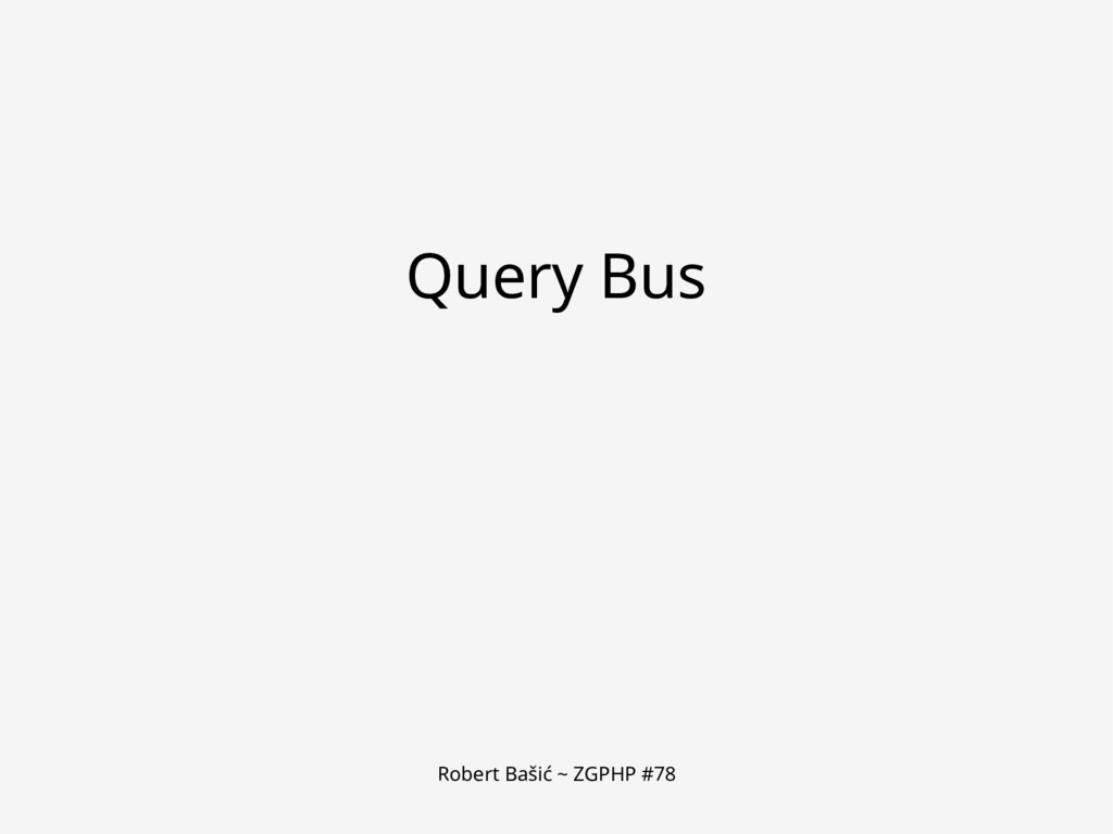 Robert Bašić ~ ZGPHP #78 Query Bus