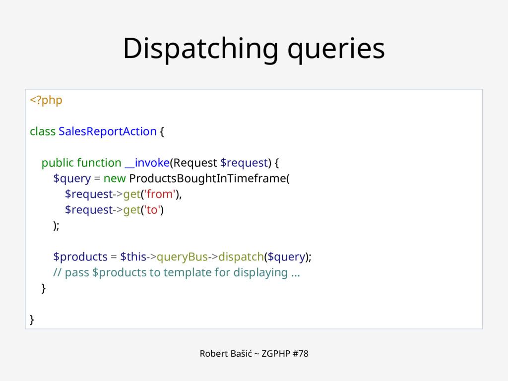 Robert Bašić ~ ZGPHP #78 Dispatching queries <?...
