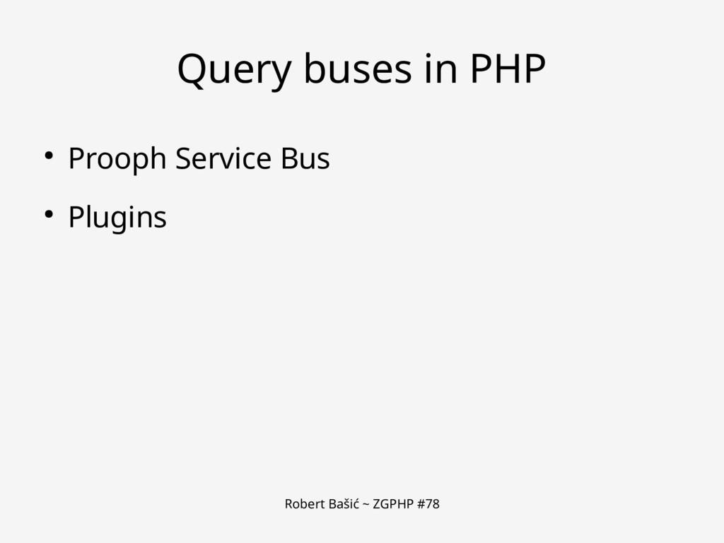 Robert Bašić ~ ZGPHP #78 Query buses in PHP ● P...