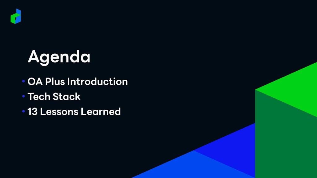 Agenda Agenda • OA Plus Introduction • Tech Sta...